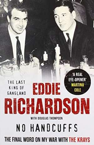 No Handcuffs: The Final Word on My War with The Krays de Eddie Richardson