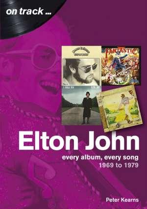 Elton John in the 1970s: Every Album, Every Song de Peter Kearns
