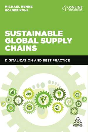 Sustainable Global Supply Chains: Digitalization and Best Practice de Michael Henke
