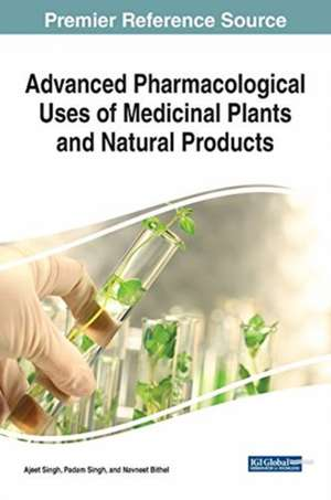 Advanced Pharmacological Uses of Medicinal Plants and Natural Products, 1 volume imagine