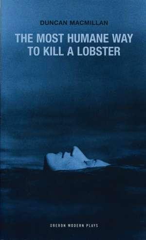 The Most Humane Way to Kill a Lobster de Duncan MacMillan