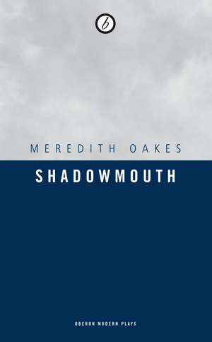 Shadowmouth de Meredith Oakes