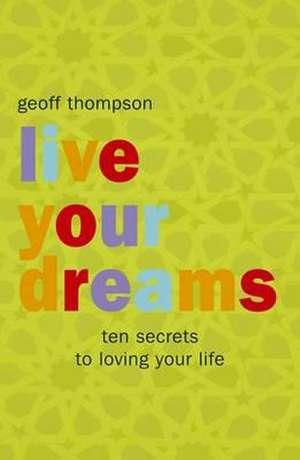 Live Your Dreams de Geoff Thompson