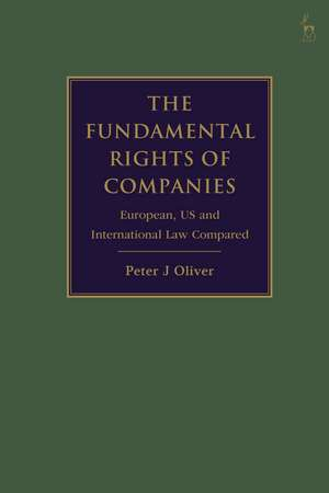 The Fundamental Rights of Companies: EU, US and International Law Compared de Professor Peter J Oliver
