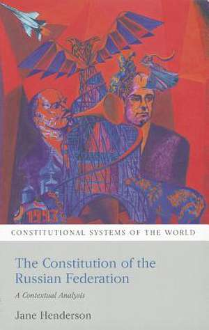 The Constitution of the Russian Federation: A Contextual Analysis de Jane Henderson