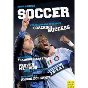 Soccer - Strategies for Sustained Soccer Coaching Success:  The Strength Training and Diet Program That Changed My Life Post-Cancer de Ashu Saxena