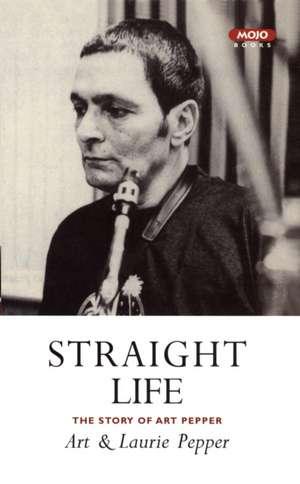 Straight Life: The Story Of Art Pepper de Art Pepper