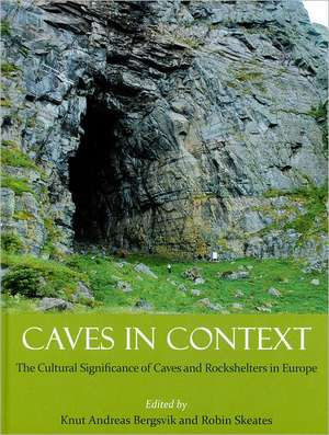 Caves in Context:  The Cultural Significance of Caves and Rockshelters in Europe de Knut Andreas Bergsvik