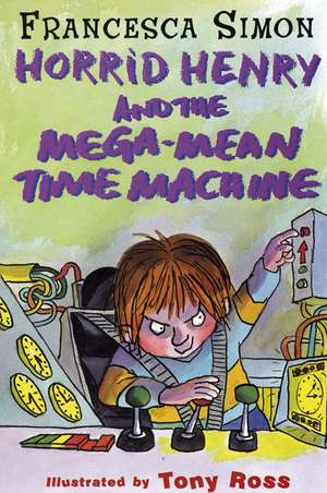 Horrid Henry and the Mega-Mean Time Machine de Francesca Simon