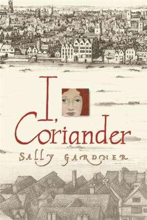 I, Coriander de Sally Gardner