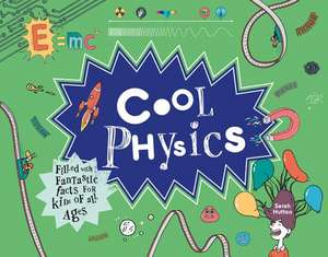 Cool Physics: Filled with Fantastic Facts for Kids of All Ages de Sarah Hutton