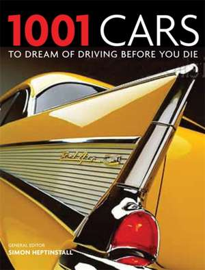 1001 Cars: 1001 Cars To Dream of Driving Before You Die de Simon Heptinsall