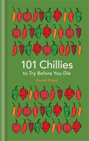 101 Chillies to Try Before You Die de David Floyd