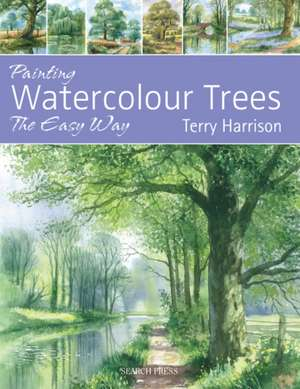 Painting Watercolour Trees the Easy Way de Terry Harrison