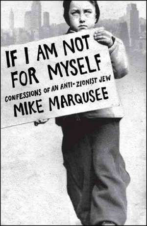 If I am Not for Myself de Mike Marqusee
