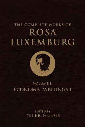 The Complete Works of Rosa Luxemburg: Volume I, Economic Writings I