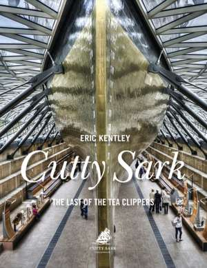 Cutty Sark: The Last of the Tea Clippers de Eric Kentley