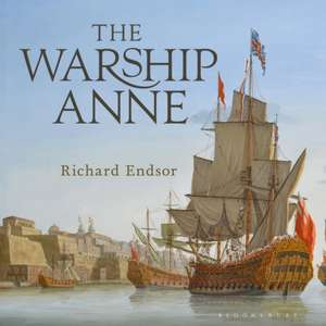 The Warship Anne: An illustrated history de Richard Endsor