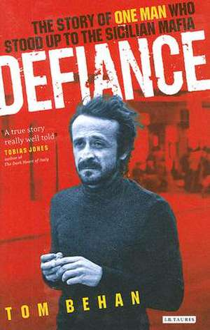 Defiance: The Story of One Man Who Stood Up to the Sicilian Mafia de Tom Behan