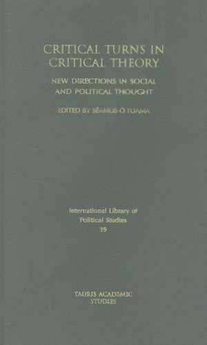 Critical Turns in Critical Theory: New Directions in Social and Political Thought de Séamus O'Tuama