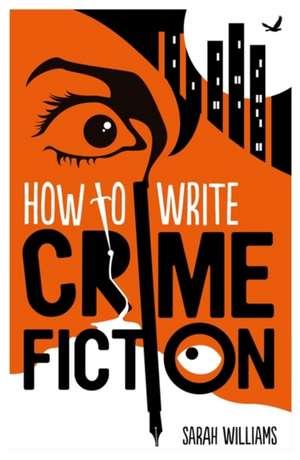 How To Write Crime Fiction de Sarah Williams