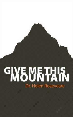 Give Me This Mountain de Helen Roseveare