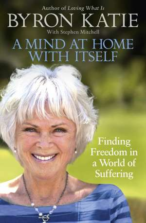 A Mind at Home with Itself de Byron Katie
