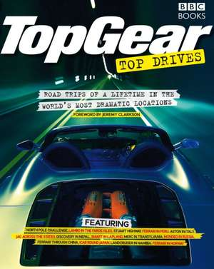 TopGear Top Drives:  Road Trips of a Lifetime in the World's Most Dramatic Locations de Jeremy Clarkson