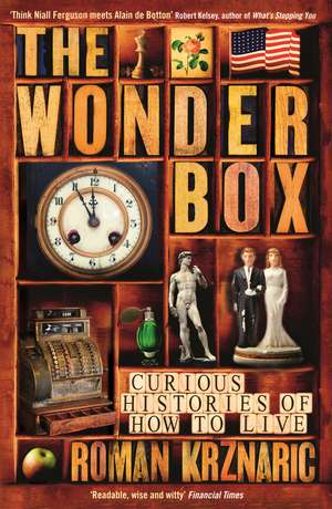 The Wonderbox: Curious histories of how to live de Roman Krznaric