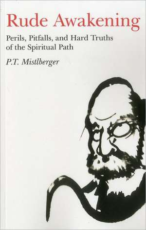 Rude Awakening:  Perils, Pitfalls, and Hard Truths of the Spiritual Path de P. T. Mistlberger