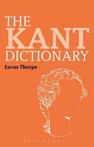 The Kant Dictionary de Dr Lucas Thorpe