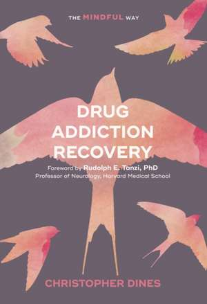 Drug Addiction Recovery: The Mindful Way de Christopher Dines