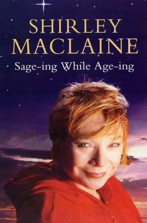 Sage-ing While Age-ing de Shirley MacLaine