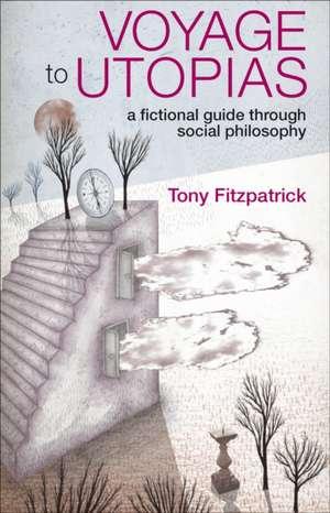 Voyage to Utopias: A fictional guide through social philosophy de Tony Fitzpatrick