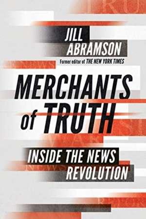 Merchants of Truth de Jill Abramson