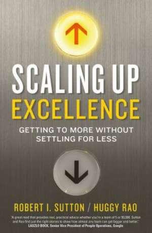 Scaling up Excellence de Robert I. Sutton