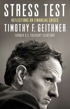 Stress Test: Reflections on Financial Crises de Timothy F. Geithner
