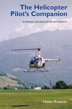The Helicopter Pilot's Companion:  A Manual for Helicopter Enthusiasts de Helen Krasner