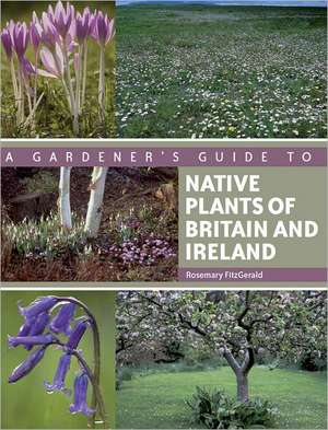 FitzGerald, R: A Gardener's Guide to Native Plants of Britai