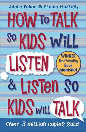 How to Talk so Kids Will Listen and Listen so Kids Will Talk de Adele Faber