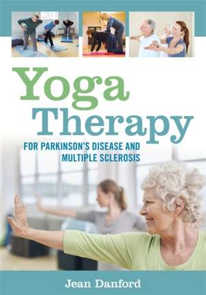 Yoga Therapy for Parkinson's Disease and Multiple Sclerosis de Jean Danford