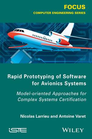 Rapid Prototyping Software for Avionics Systems: Model–oriented Approaches for Complex Systems Certification de Nicolas Larrieu