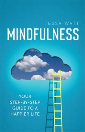 Mindfulness: Your step-by-step guide to a happier life de Tessa Watt