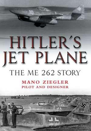 Hitler S Jet Plane:  The Me 262 Story de Mano Ziegler