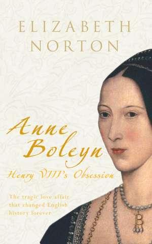 Anne Boleyn:  Henry VIII's Obsession de Elizabeth Norton