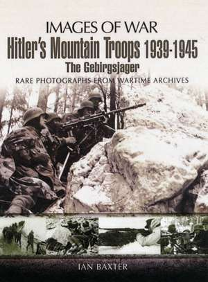 Hitler's Mountain Troops 1939-1945 de Ian Baxter