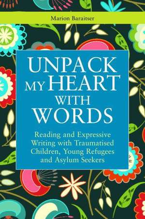 Reading and Expressive Writing with Traumatised Children, Young Refugees and Asylum Seekers de Marion Baraitser