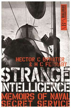Strange Intelligence: Memoirs of Naval Secret Service de Hector C. Bywater