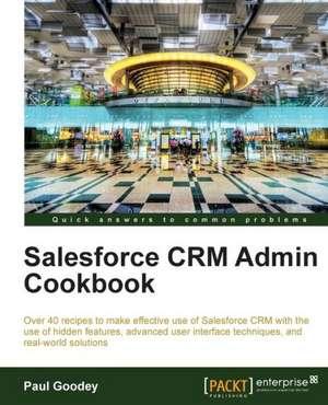 Salesforce Crm Admin Cookbook de Paul Goodey
