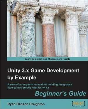 Unity 3.X Game Development by Example Beginner's Guide de Ryan Henson Creighton